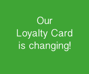 Our Loyalty Card is changing